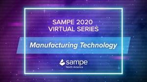 SAMPE 2020 Virtual Series Manufacturing Technology
