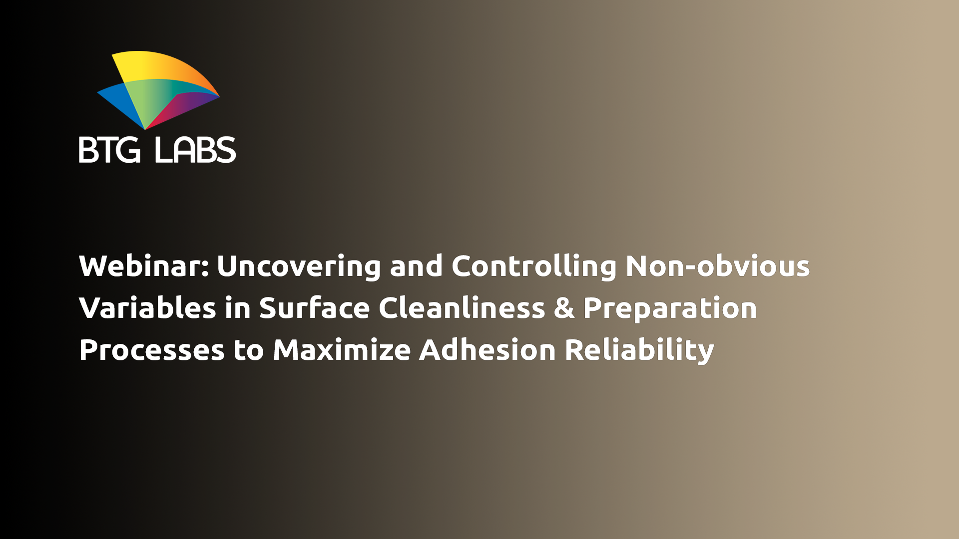 uncovering-and-controlling-non-obvious-variables-in-surface-cleanliness-and-preparation-processes-to-maximize-adhesion-reliability